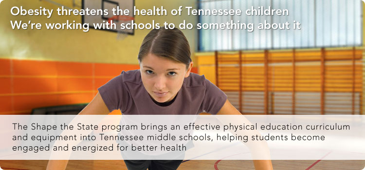 Obesity threatens the health of Tennessee children. We're working with schools to do something about it.