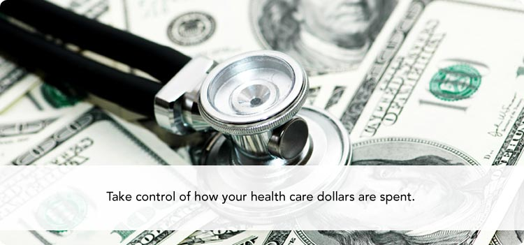 Take control of how your health care dollars are spent.