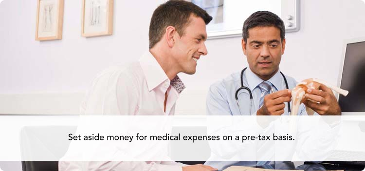 Set aside money for medical expenses on a pre-tax basis.