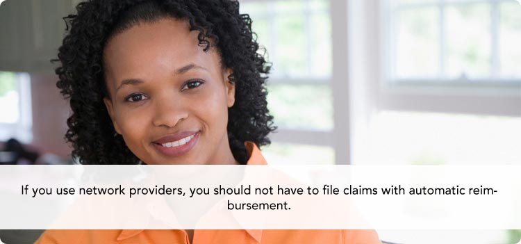 If you use network providers, you should not have to file claims with automatic reimbursement.