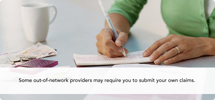 Some out-of-network providers may require you to submit your own claims.