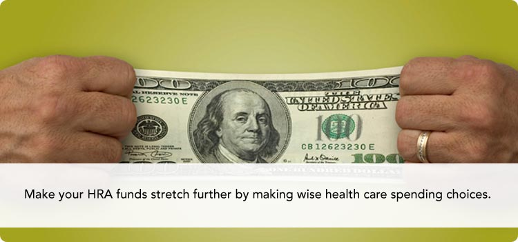 Make your HRA funds stretch further by making wise health care spending choices.