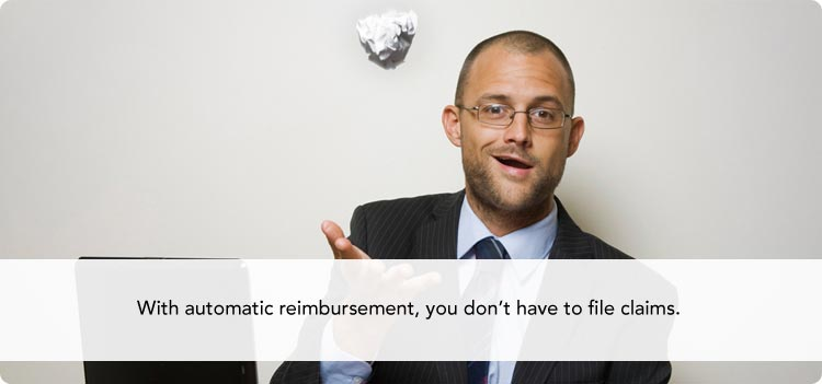 With automatic reimbursement, you don't have to file claims.