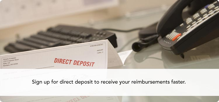 Sign up for direct deposit to receive your reimbursements faster.