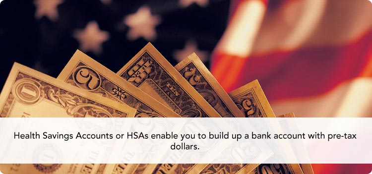 Health Savings Accounts or HSAs enable you to build up a bank account with pre-tax dollars.