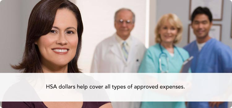 HSA dollars help cover all types of approved expenses.